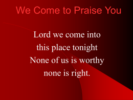 We Come to Praise You Lord we come into this place tonight