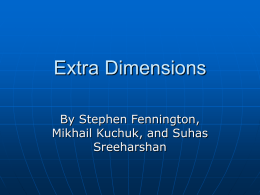 Extra Dimensions By Stephen Fennington, Mikhail Kuchuk, and Suhas Sreeharshan