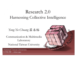 Research 2.0 Harnessing Collective Intelligence Yung-Yu Chuang Communication & Multimedia