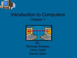 Introduction to Computers Chapter 1 By: Nicholas Smalarz
