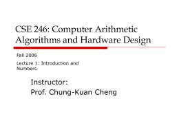CSE 246: Computer Arithmetic Algorithms and Hardware Design Instructor: Prof. Chung-Kuan Cheng