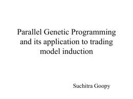 Parallel Genetic Programming and its application to trading model induction Suchitra Goopy