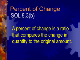 Percent of Change SOL 8.3(b) A percent of change is a ratio