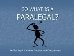 PARALEGAL? SO WHAT IS A Debbie Boyd, Charlton Troutner, and Ceney Brenes