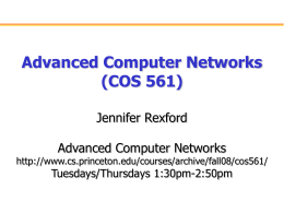 Advanced Computer Networks (COS 561) Jennifer Rexford Tuesdays/Thursdays 1:30pm-2:50pm