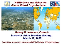 HENP Grids and Networks: Global Virtual Organizations Harvey B. Newman, Caltech