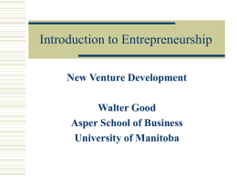 Introduction to Entrepreneurship New Venture Development Walter Good Asper School of Business