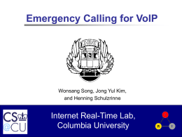 Emergency Calling for VoIP Internet Real-Time Lab, Columbia University