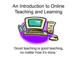 An Introduction to Online Teaching and Learning 'Good teaching is good teaching,