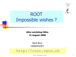 ROOT Impossible wishes ?  Alice workshop Sibiu