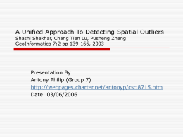 A Unified Approach To Detecting Spatial Outliers Presentation By Date: 03/06/2006