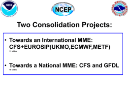 Two Consolidation Projects: Towards an International MME: CFS+EUROSIP(UKMO,ECMWF,METF)