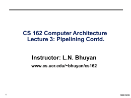 CS 162 Computer Architecture Lecture 3: Pipelining Contd. Instructor: L.N. Bhuyan www.cs.ucr.edu/~bhuyan/cs162