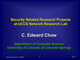C. Edward Chow Security Related Research Projects at UCCS Network Research Lab
