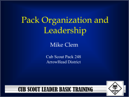 Pack Organization and Leadership CUB SCOUT LEADER BASIC TRAINING Mike Clem