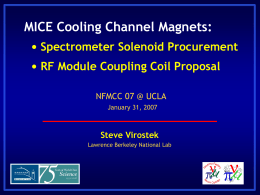 MICE Cooling Channel Magnets: • Spectrometer Solenoid Procurement RF Module Coupling Coil Proposal
