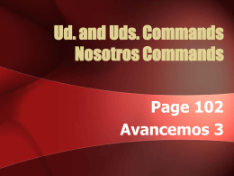 Ud. and Uds. Commands Nosotros Commands Page 102 Avancemos 3