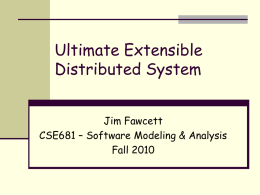 Ultimate Extensible Distributed System Jim Fawcett CSE681 – Software Modeling & Analysis
