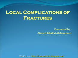 Local Complications of Fractures Presented by : Ahmed Khaled Alshammari
