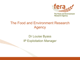 The Food and Environment Research Agency Dr Louise Byass IP Exploitation Manager