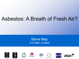 Asbestos: A Breath of Fresh Air? Steve May A H Allen Limited
