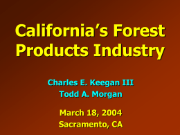 California's Forest Products Industry Charles E. Keegan III Todd A. Morgan