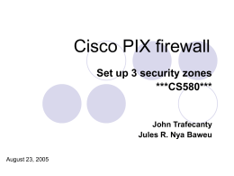 Cisco PIX firewall Set up 3 security zones ***CS580*** John Trafecanty