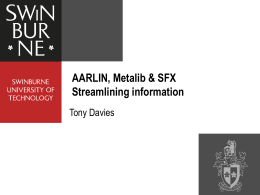 AARLIN, Metalib & SFX Streamlining information Tony Davies