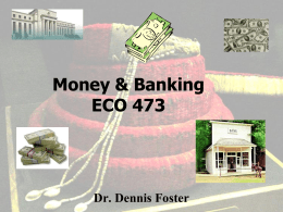 Money & Banking ECO 473 Dr. Dennis Foster