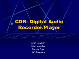 CDR- Digital Audio Recorder/Player Brian Cowdrey Mike Ingoldby