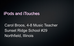 iPods and iTouches Carol Broos, 4-8 Music Teacher Sunset Ridge School #29