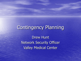 Contingency Planning Drew Hunt Network Security Officer Valley Medical Center