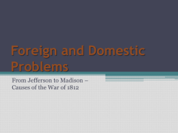 War of 1812 Causes - Foreign Domestic Problems Notes Slides